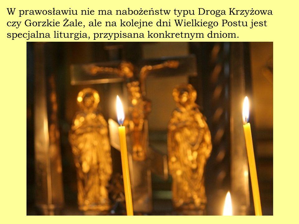 W prawosławiu nie ma nabożeństw typu Droga Krzyżowa czy Gorzkie Żale, ale na kolejne dni Wielkiego Postu jest specjalna liturgia, przypisana konkretnym dniom.