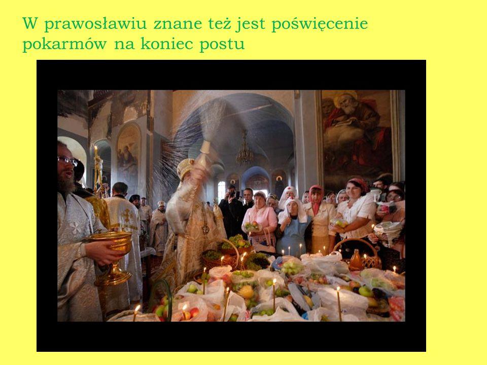 W prawosławiu znane też jest poświęcenie pokarmów na koniec postu