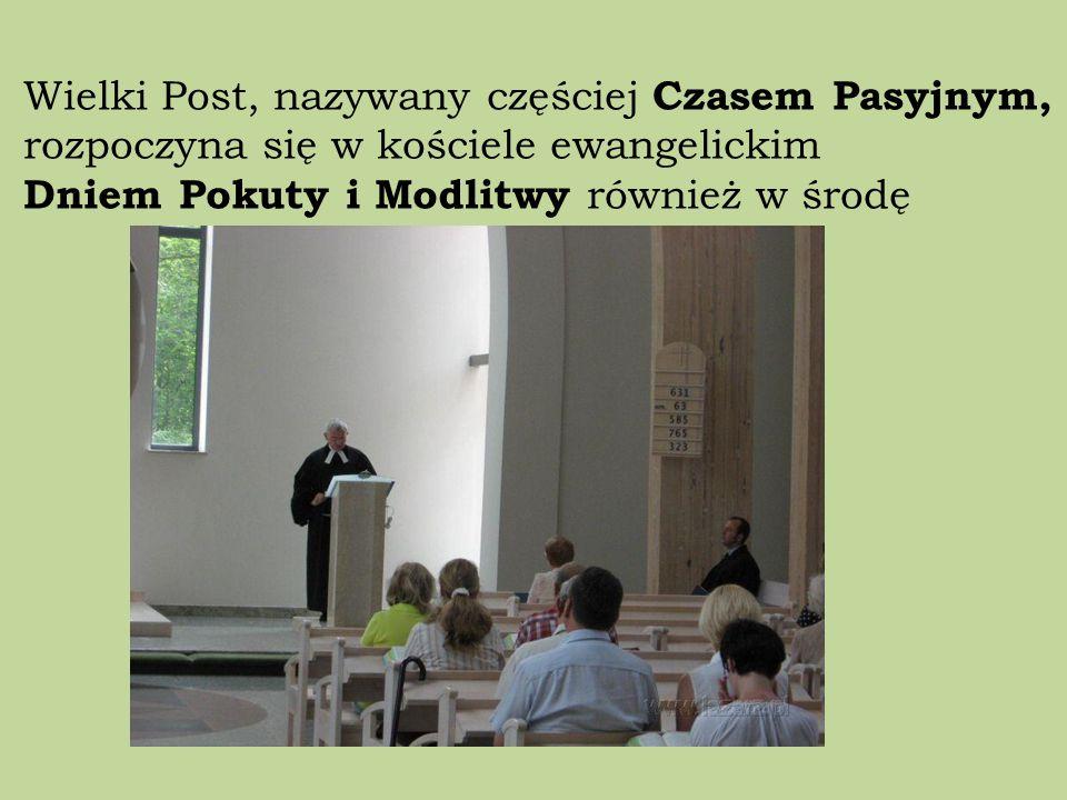 Wielki Post, nazywany częściej Czasem Pasyjnym, rozpoczyna się w kościele ewangelickim Dniem Pokuty i Modlitwy również w środę