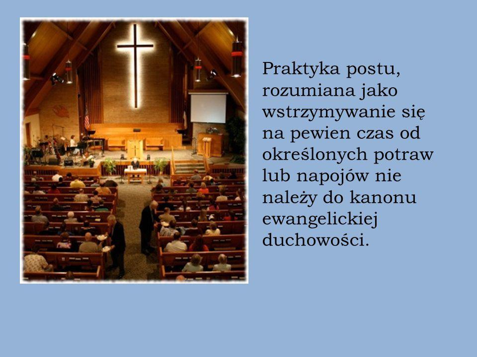 Praktyka postu, rozumiana jako wstrzymywanie się na pewien czas od określonych potraw lub napojów nie należy do kanonu ewangelickiej duchowości.
