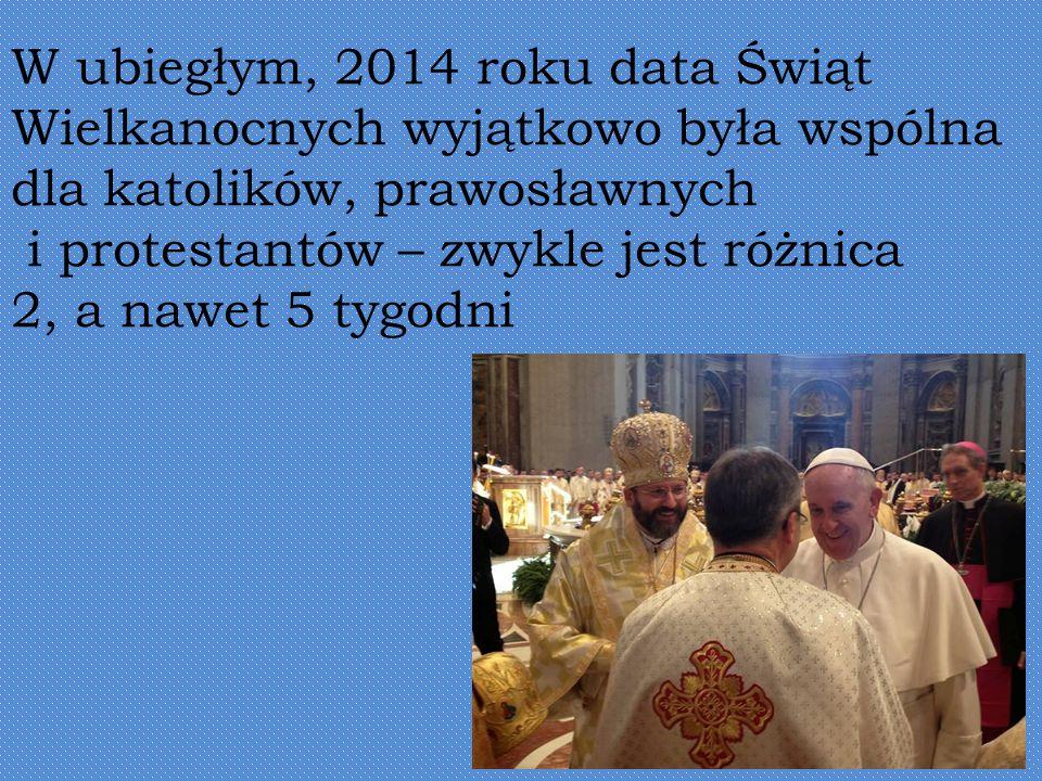 W ubiegłym, 2014 roku data Świąt Wielkanocnych wyjątkowo była wspólna dla katolików, prawosławnych i protestantów – zwykle jest różnica 2, a nawet 5 tygodni