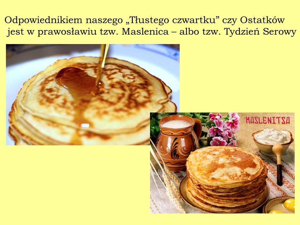 """Odpowiednikiem naszego """"Tłustego czwartku"""" czy Ostatków jest w prawosławiu tzw. Maslenica – albo tzw. Tydzień Serowy"""