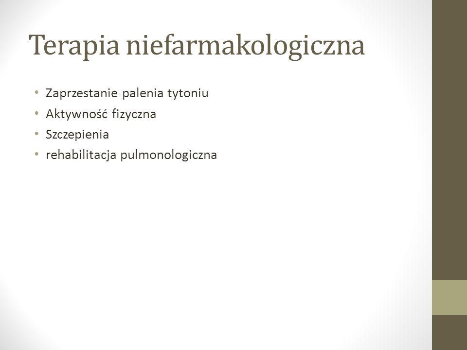 Terapia niefarmakologiczna Zaprzestanie palenia tytoniu Aktywność fizyczna Szczepienia rehabilitacja pulmonologiczna