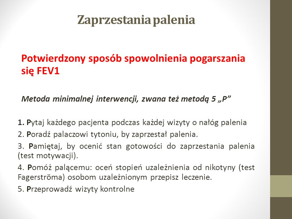 """Zaprzestania palenia Potwierdzony sposób spowolnienia pogarszania się FEV1 Metoda minimalnej interwencji, zwana też metodą 5 """"P"""" 1. Pytaj każdego pacj"""