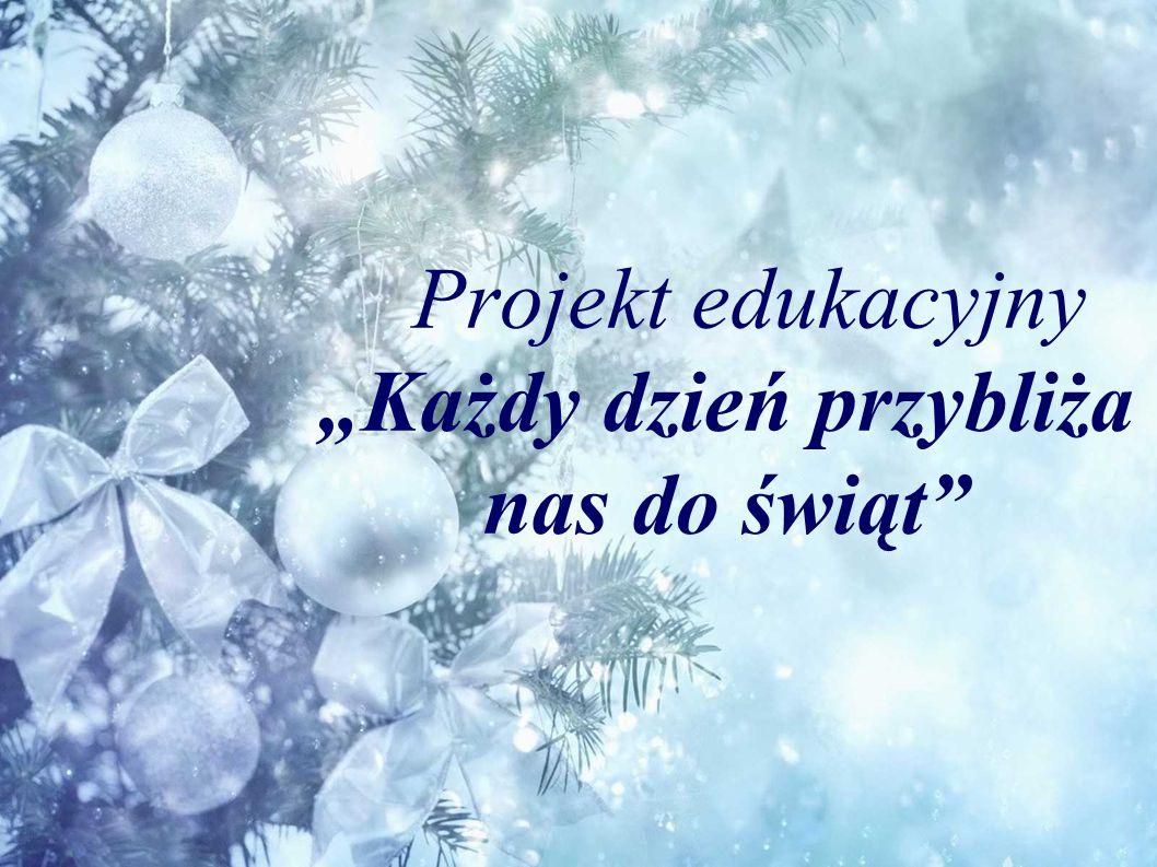 """Projekt edukacyjny """"Każdy dzień przybliża nas do świąt"""""""