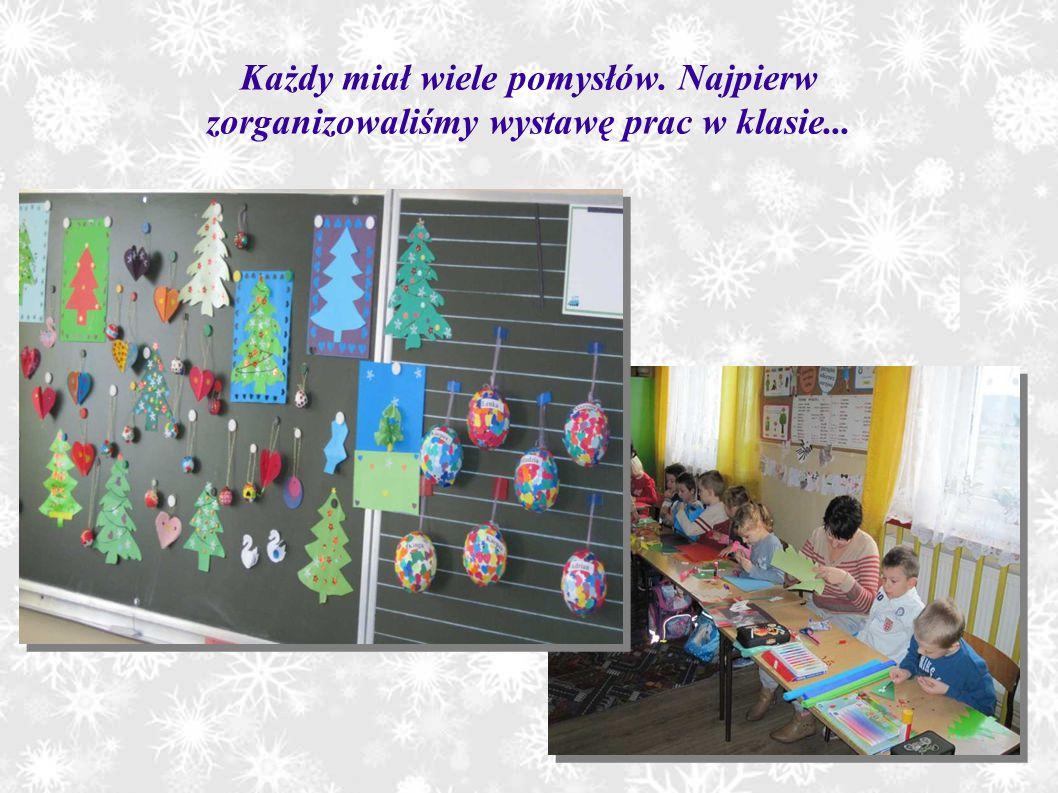 Każdy miał wiele pomysłów. Najpierw zorganizowaliśmy wystawę prac w klasie...
