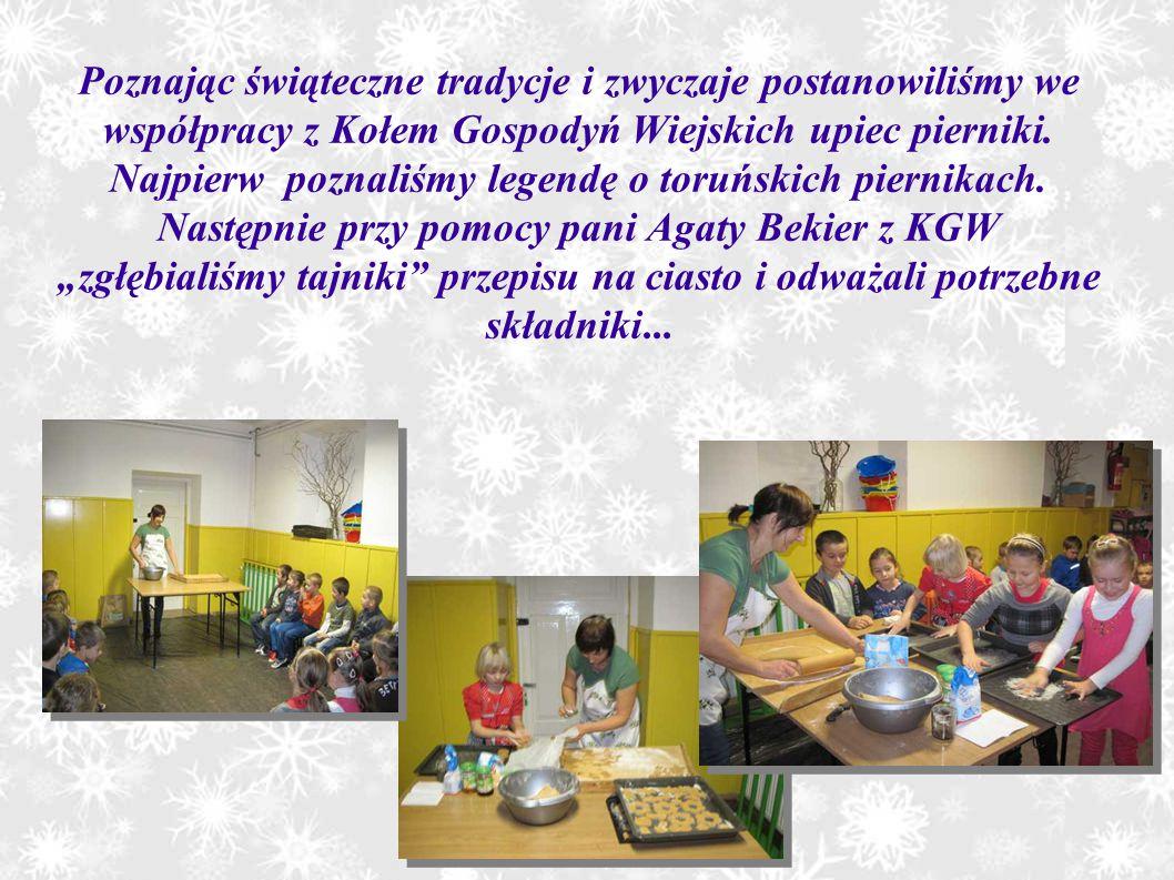 Poznając świąteczne tradycje i zwyczaje postanowiliśmy we współpracy z Kołem Gospodyń Wiejskich upiec pierniki. Najpierw poznaliśmy legendę o toruński