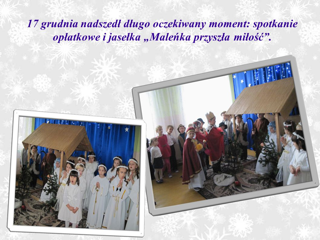 """17 grudnia nadszedł długo oczekiwany moment: spotkanie opłatkowe i jasełka """"Maleńka przyszła miłość""""."""