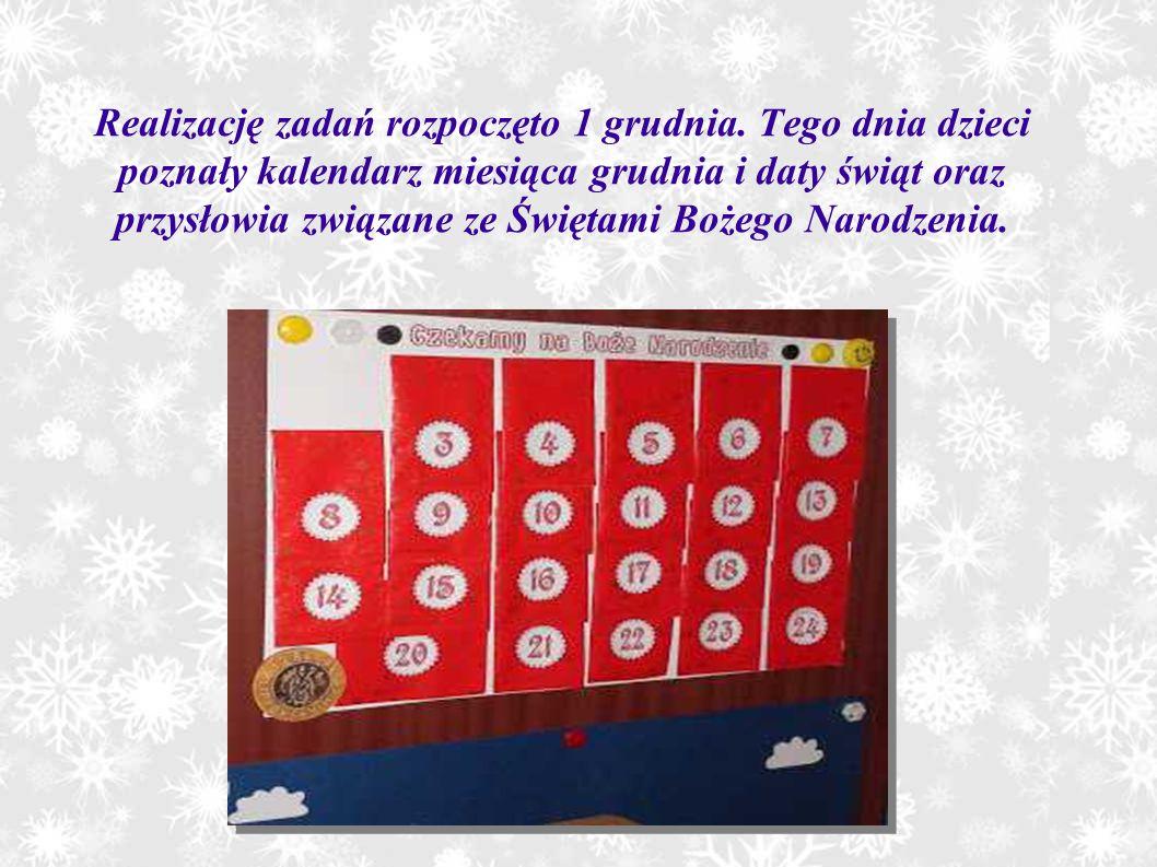 Realizację zadań rozpoczęto 1 grudnia. Tego dnia dzieci poznały kalendarz miesiąca grudnia i daty świąt oraz przysłowia związane ze Świętami Bożego Na