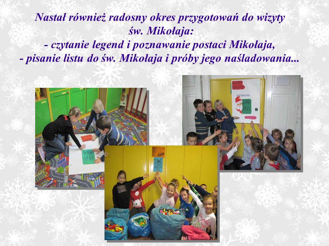 Nastał również radosny okres przygotowań do wizyty św. Mikołaja: - czytanie legend i poznawanie postaci Mikołaja, - pisanie listu do św. Mikołaja i pr