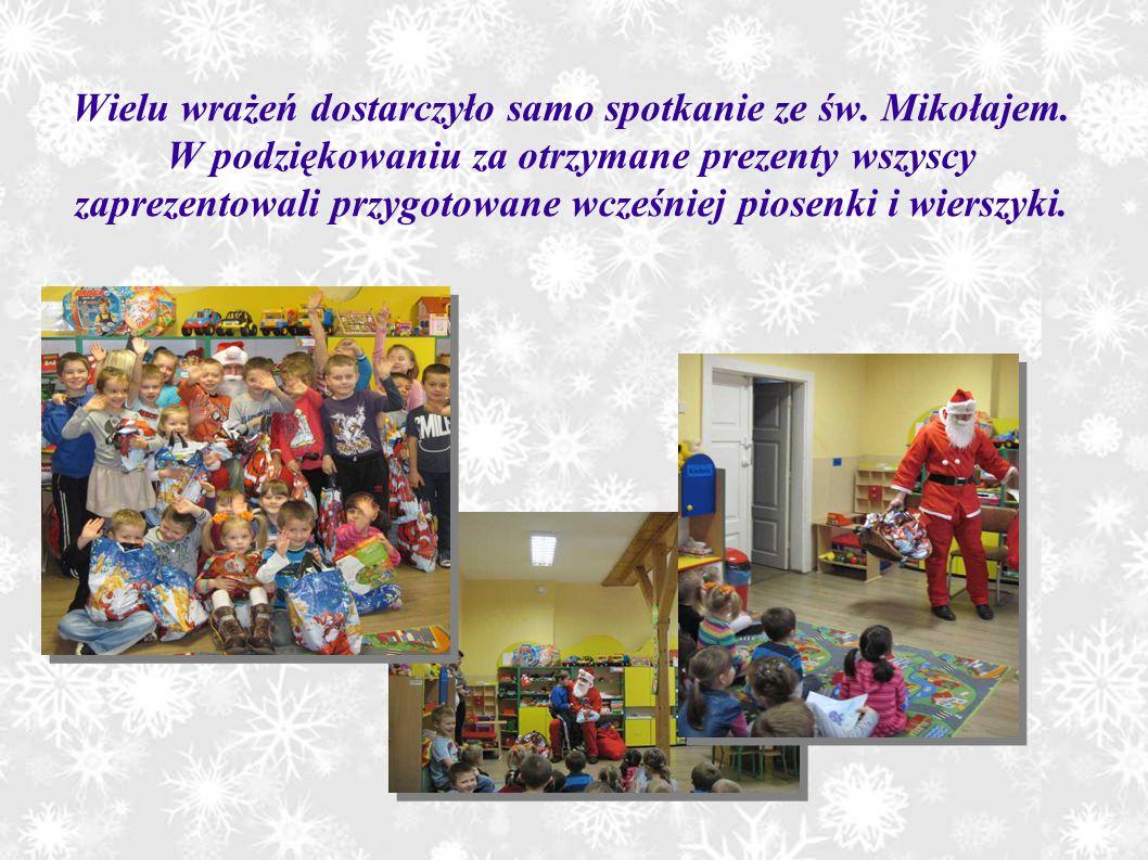Wielu wrażeń dostarczyło samo spotkanie ze św. Mikołajem. W podziękowaniu za otrzymane prezenty wszyscy zaprezentowali przygotowane wcześniej piosenki