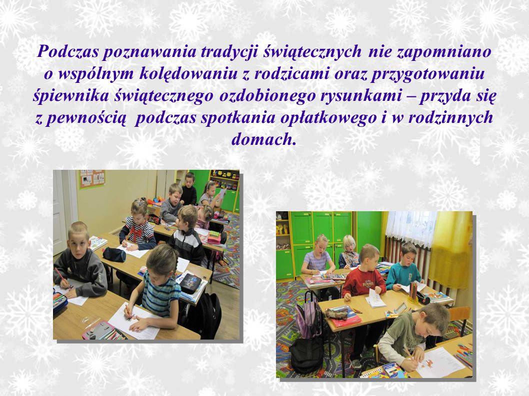 Podczas poznawania tradycji świątecznych nie zapomniano o wspólnym kolędowaniu z rodzicami oraz przygotowaniu śpiewnika świątecznego ozdobionego rysun