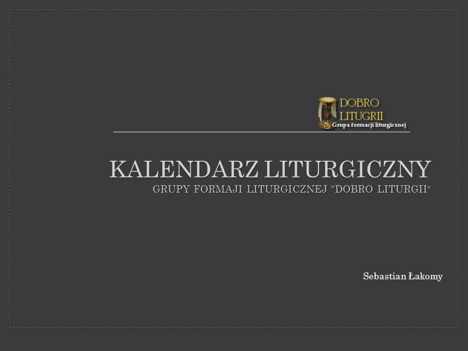 KALENDARZ LITURGICZNY GRUPY FORMAJI LITURGICZNEJ