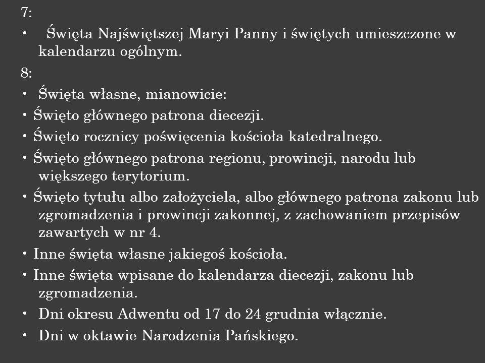 7: Święta Najświętszej Maryi Panny i świętych umieszczone w kalendarzu ogólnym. 8: Święta własne, mianowicie: Święto głównego patrona diecezji. Święto