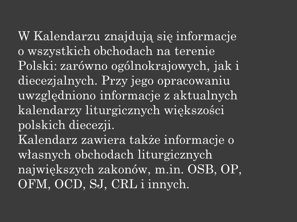 W Kalendarzu znajdują się informacje o wszystkich obchodach na terenie Polski: zarówno ogólnokrajowych, jak i diecezjalnych. Przy jego opracowaniu uwz