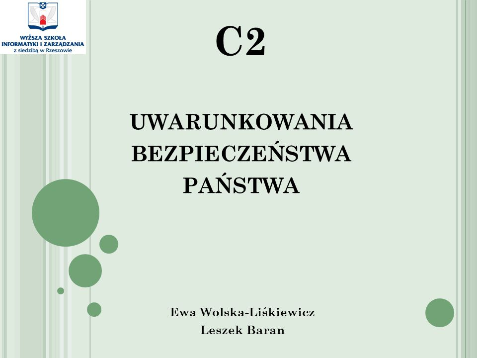UWARUNKOWANIA BEZPIECZEŃSTWA PAŃSTWA Ewa Wolska-Liśkiewicz Leszek Baran C2