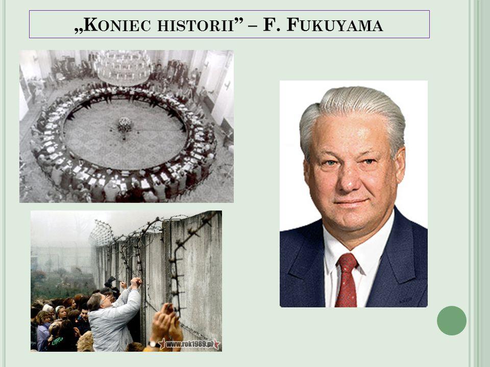 """""""K ONIEC HISTORII """" – F. F UKUYAMA"""