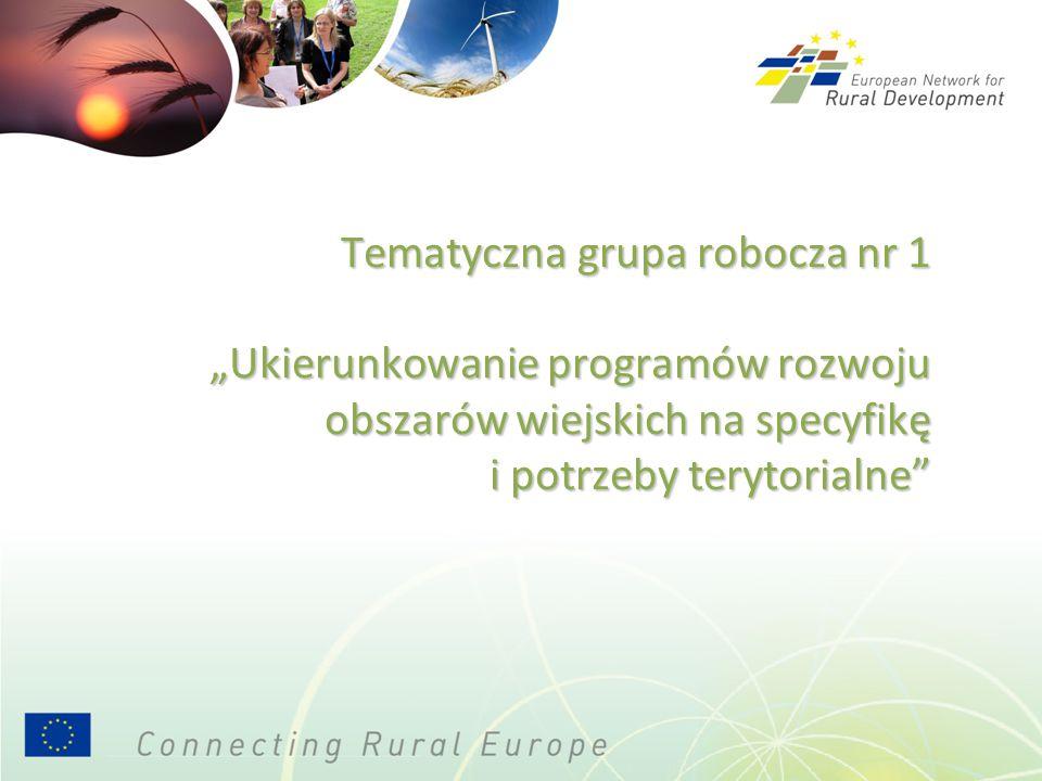 """Tematyczna grupa robocza nr 1 """"Ukierunkowanie programów rozwoju obszarów wiejskich na specyfikę i potrzeby terytorialne"""