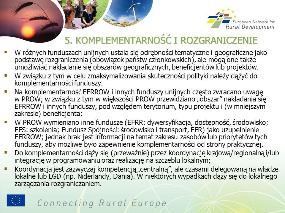 5. KOMPLEMENTARNOŚĆ I ROZGRANICZENIE  W różnych funduszach unijnych ustala się odrębności tematyczne i geograficzne jako podstawę rozgraniczenia (obo
