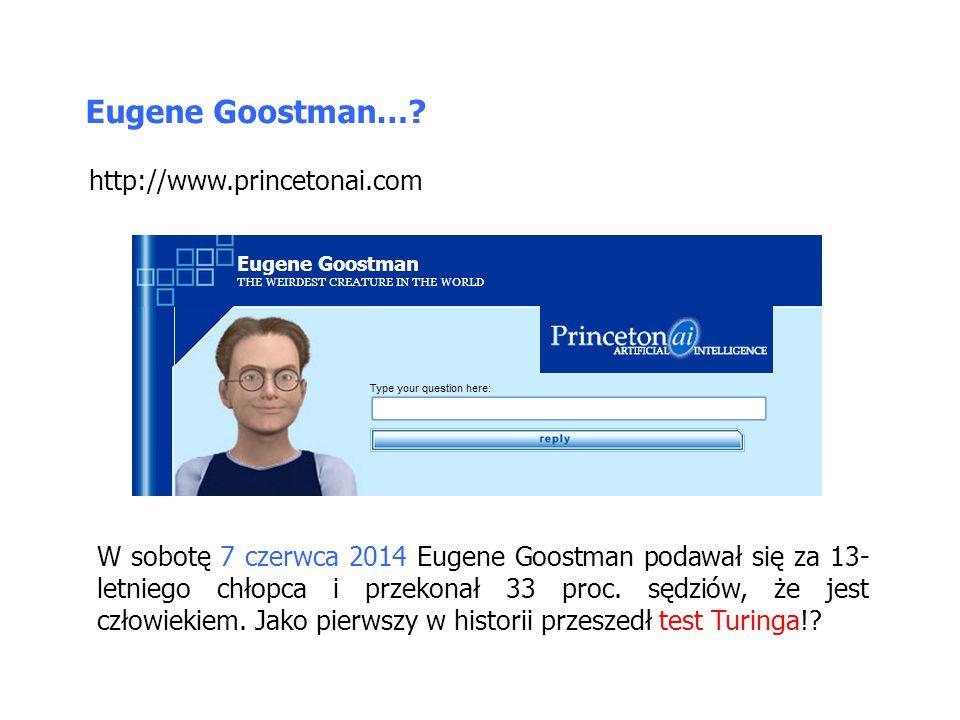 Eugene Goostman…? http://www.princetonai.com W sobotę 7 czerwca 2014 Eugene Goostman podawał się za 13- letniego chłopca i przekonał 33 proc. sędziów,
