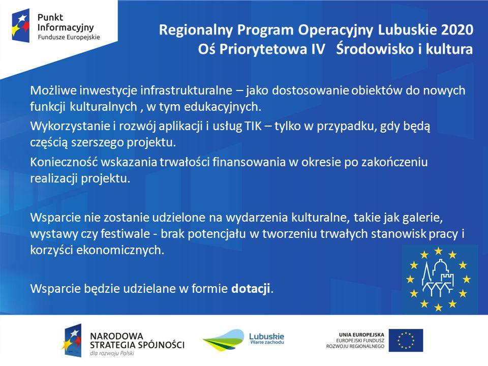 Regionalny Program Operacyjny Lubuskie 2020 Oś Priorytetowa IV Środowisko i kultura Możliwe inwestycje infrastrukturalne – jako dostosowanie obiektów do nowych funkcji kulturalnych, w tym edukacyjnych.