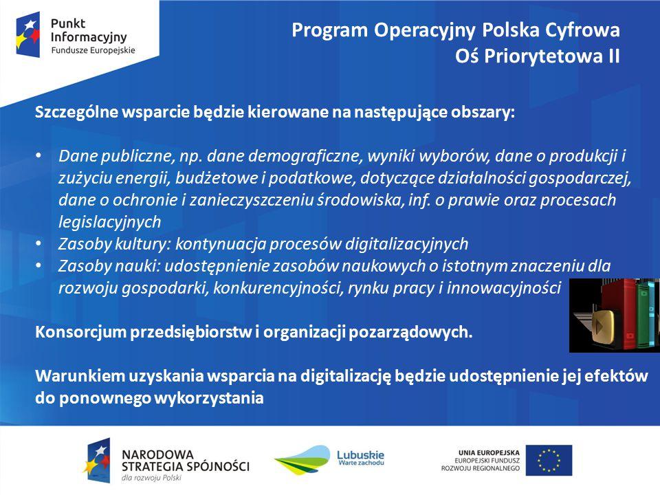 Program Operacyjny Polska Cyfrowa Oś Priorytetowa II Szczególne wsparcie będzie kierowane na następujące obszary: Dane publiczne, np.