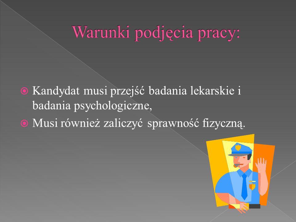  Kandydat musi przejść badania lekarskie i badania psychologiczne,  Musi również zaliczyć sprawność fizyczną.