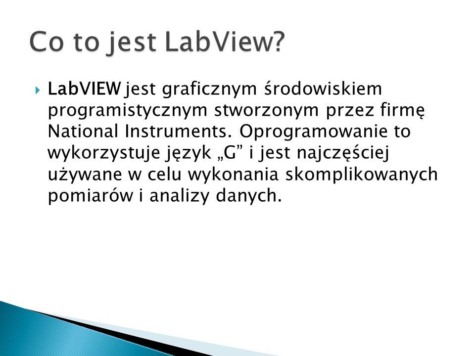 """ LabVIEW jest graficznym środowiskiem programistycznym stworzonym przez firmę National Instruments. Oprogramowanie to wykorzystuje język """"G"""" i jest n"""