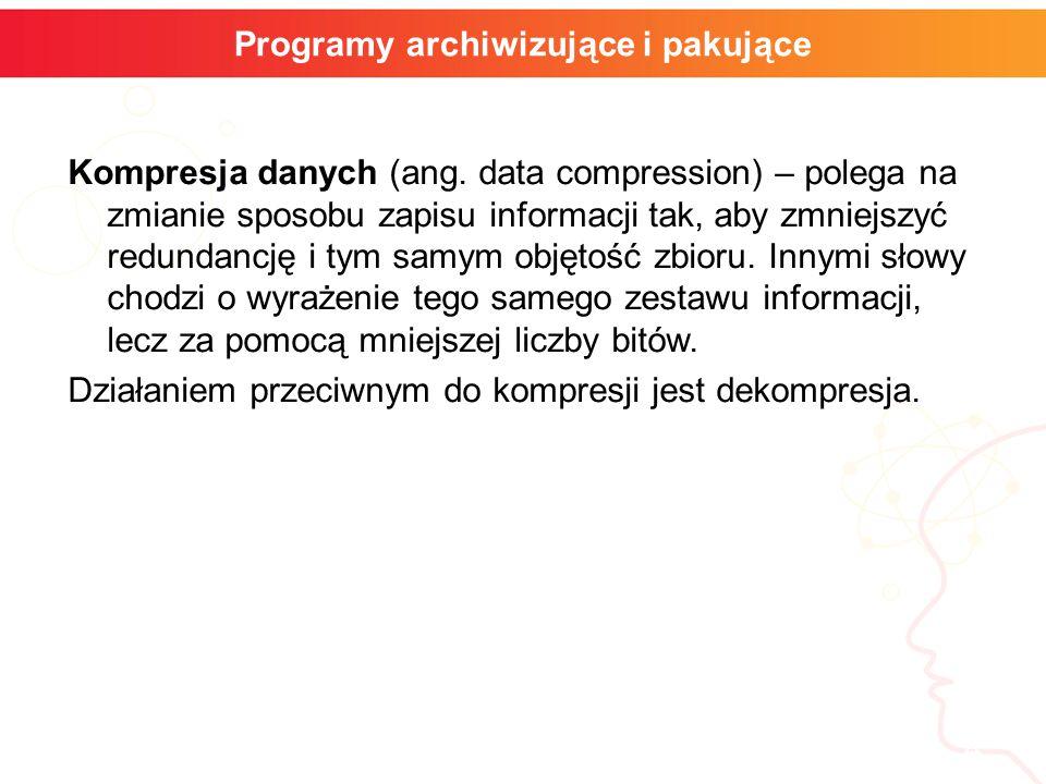 informatyka + 5 Programy archiwizujące i pakujące Kompresja dzieli się na bezstratną – w której z postaci skompresowanej można odzyskać identyczną postać pierwotną oraz stratną – w której takie odzyskanie jest niemożliwe, jednak główne właściwości, które nas interesują, zostają zachowane, np.