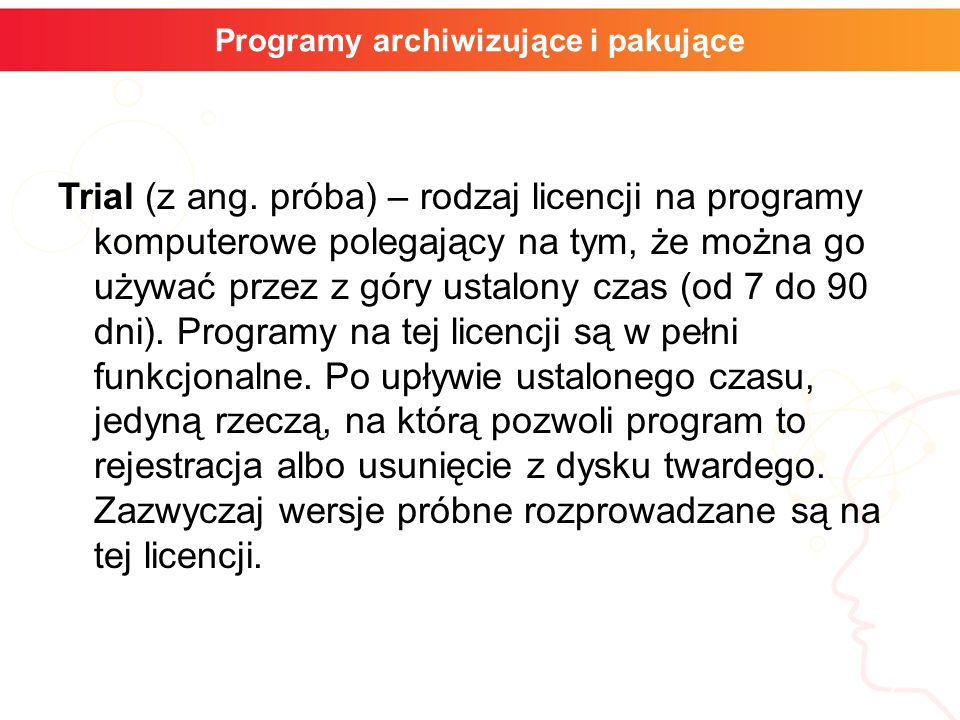 informatyka + 7 Programy archiwizujące i pakujące Trial (z ang. próba) – rodzaj licencji na programy komputerowe polegający na tym, że można go używać