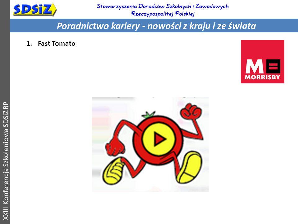 Poradnictwo kariery - nowości z kraju i ze świata XXIII Konferencja Szkoleniowa SDSiZ RP 1.Fast Tomato