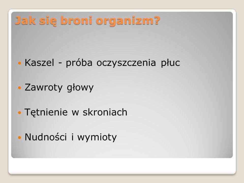 Jak się broni organizm? Jak się broni organizm? Kaszel - próba oczyszczenia płuc Zawroty głowy Tętnienie w skroniach Nudności i wymioty