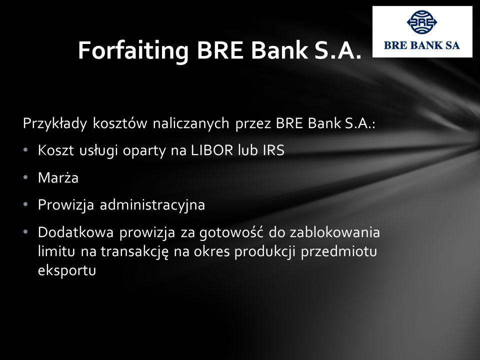Przykłady kosztów naliczanych przez BRE Bank S.A.: Koszt usługi oparty na LIBOR lub IRS Marża Prowizja administracyjna Dodatkowa prowizja za gotowość