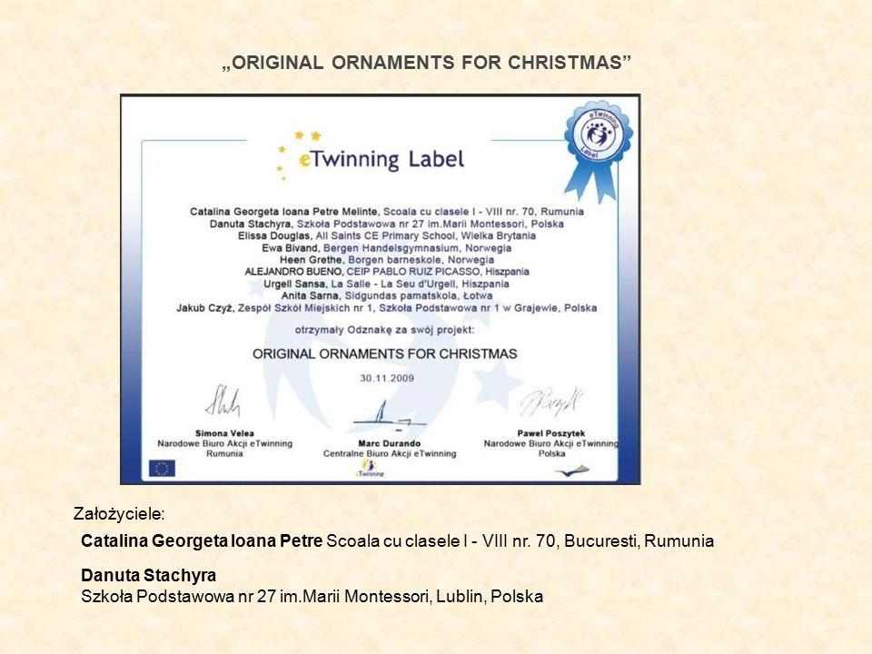 """ORIGINAL ORNAMENTS FOR CHRISTMAS"" Catalina Georgeta Ioana Petre Scoala cu clasele I - VIII nr. 70, Bucuresti, Rumunia Danuta Stachyra Szkoła Podstawo"
