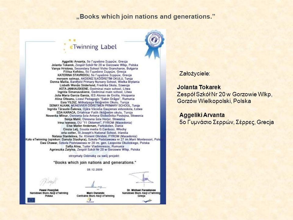 """""""Books which join nations and generations. Założyciele: Jolanta Tokarek Zespół Szkół Nr 20 w Gorzowie Wlkp, Gorzów Wielkopolski, Polska Aggeliki Arvanta 5o Γυμνάσιο Σερρών, Σέρρες, Grecja"""