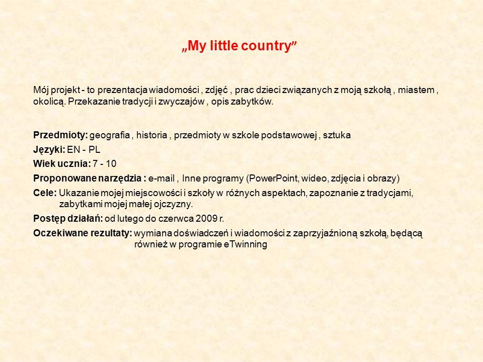""""""" My little country Mój projekt - to prezentacja wiadomości, zdjęć, prac dzieci związanych z moją szkołą, miastem, okolicą."""