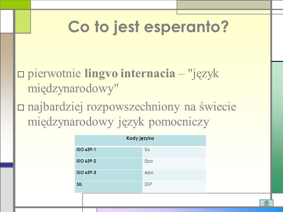 Co to jest esperanto? □ pierwotnie lingvo internacia –