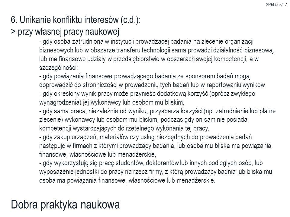 3PhD-03/17 Dobra praktyka naukowa 6. Unikanie konfliktu interesów (c.d.): > przy własnej pracy naukowej - gdy osoba zatrudniona w instytucji prowadząc