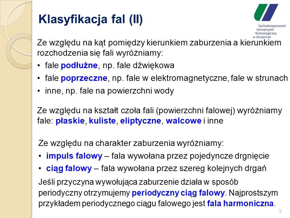 Klasyfikacja fal (II) 5 Ze względu na charakter zaburzenia wyróżniamy: impuls falowy – fala wywołana przez pojedyncze drgnięcie ciąg falowy – fala wyw