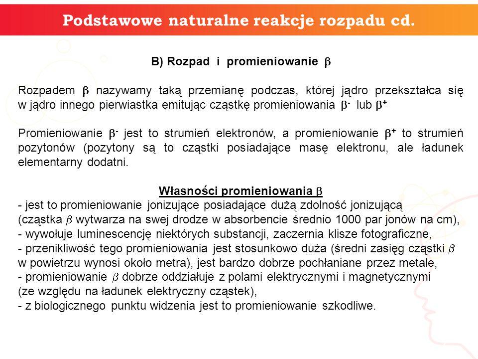 Podstawowe naturalne reakcje rozpadu cd.Przykłady izotopów  -promieniotwórczych.