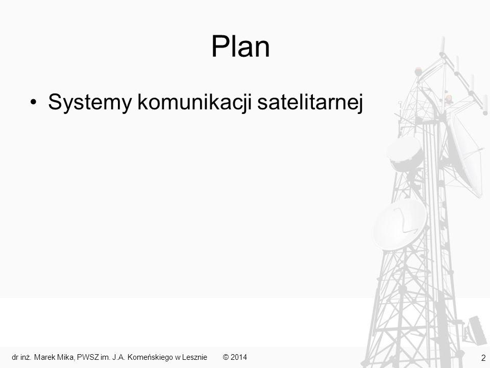 Plan Systemy komunikacji satelitarnej © 2014 2 dr inż. Marek Mika, PWSZ im. J.A. Komeńskiego w Lesznie