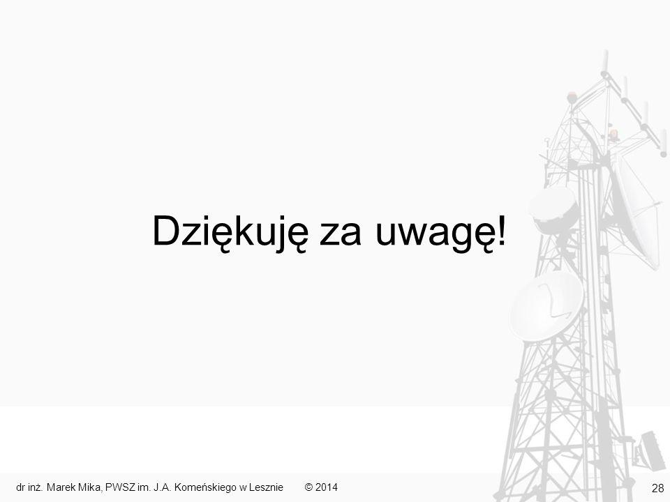 Dziękuję za uwagę! © 2014dr inż. Marek Mika, PWSZ im. J.A. Komeńskiego w Lesznie 28