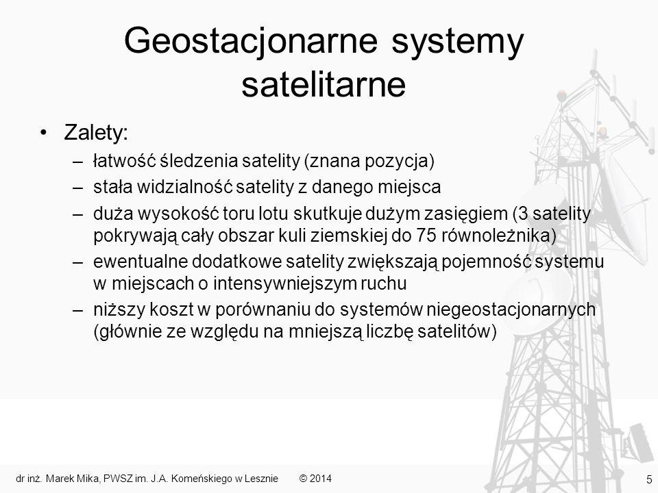Geostacjonarne systemy satelitarne Zalety: –łatwość śledzenia satelity (znana pozycja) –stała widzialność satelity z danego miejsca –duża wysokość tor
