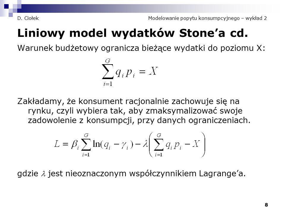 9 D.Ciołek Modelowanie popytu konsumpcyjnego – wykład 2 Liniowy model wydatków Stone'a cd.