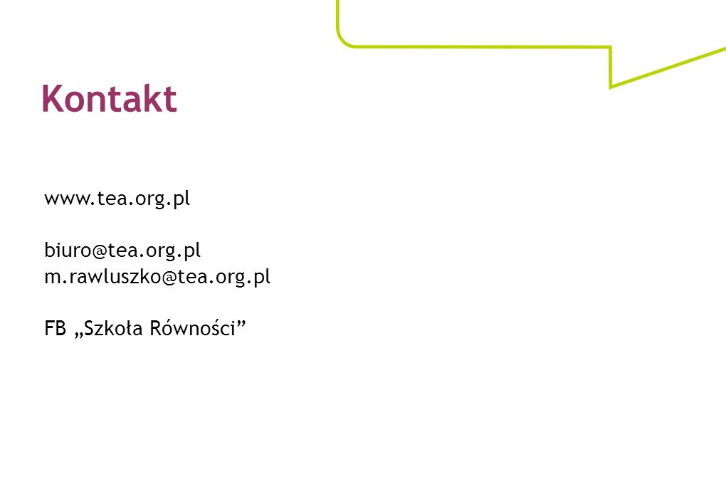 "www.tea.org.pl biuro@tea.org.pl m.rawluszko@tea.org.pl FB ""Szkoła Równości"" Kontakt"