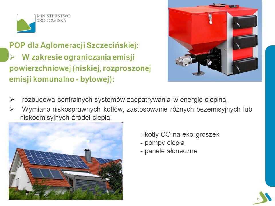 W zakresie ograniczania emisji powierzchniowej (niskiej, rozproszonej emisji komunalno - bytowej):  rozbudowa centralnych systemów zaopatrywania w energię cieplną,  Wymiana niskosprawnych kotłów, zastosowanie różnych bezemisyjnych lub niskoemisyjnych źródeł ciepła: - kotły CO na eko-groszek - pompy ciepła - panele słoneczne 5 - kotły CO na eko-groszek - pompy ciepła - panele słoneczne