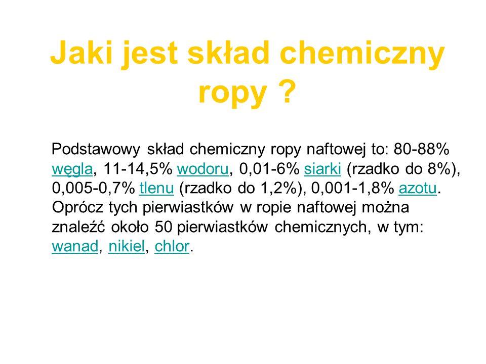 Jaki jest skład chemiczny ropy ? Podstawowy skład chemiczny ropy naftowej to: 80-88% węgla, 11-14,5% wodoru, 0,01-6% siarki (rzadko do 8%), 0,005-0,7%
