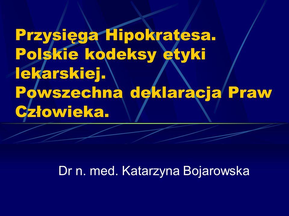 Przysięga Hipokratesa. Polskie kodeksy etyki lekarskiej. Powszechna deklaracja Praw Człowieka. Dr n. med. Katarzyna Bojarowska