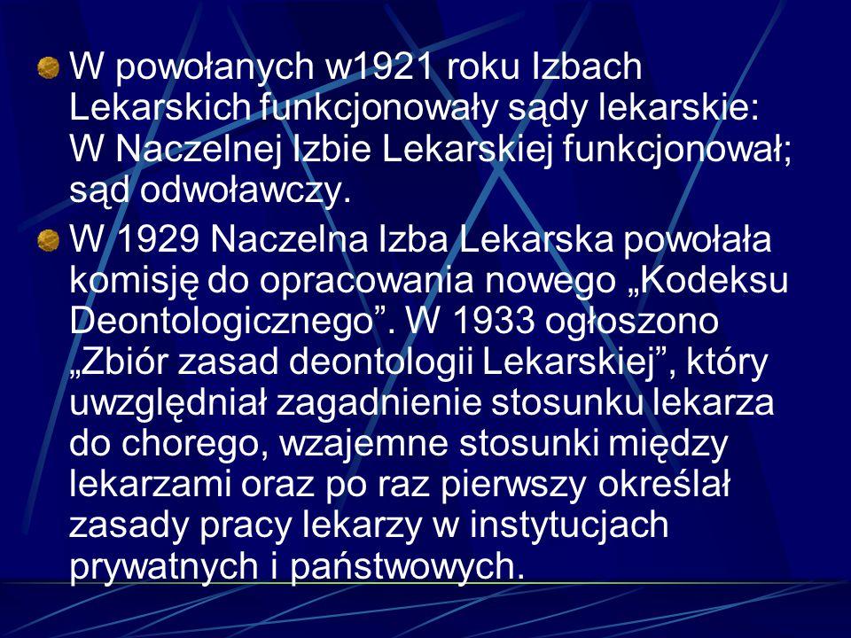 W powołanych w1921 roku Izbach Lekarskich funkcjonowały sądy lekarskie: W Naczelnej Izbie Lekarskiej funkcjonował; sąd odwoławczy. W 1929 Naczelna Izb
