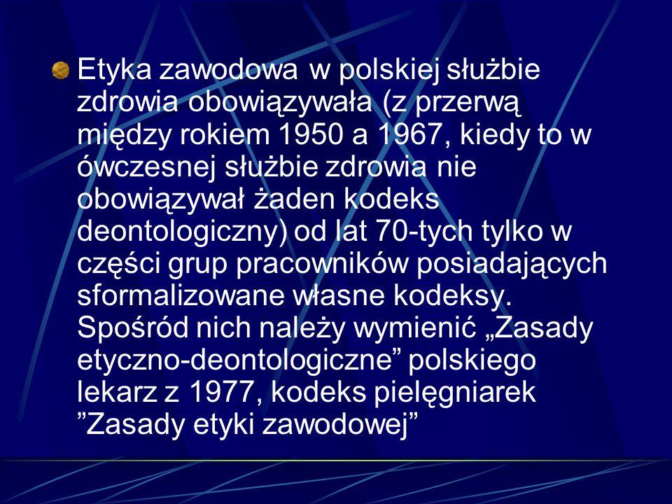 Etyka zawodowa w polskiej służbie zdrowia obowiązywała (z przerwą między rokiem 1950 a 1967, kiedy to w ówczesnej służbie zdrowia nie obowiązywał żade